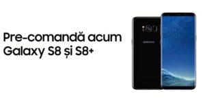 Precomanda Samsung Galaxy S8 si S8+
