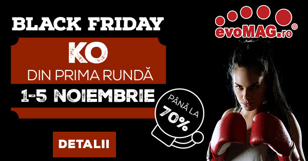 Prima runda evoMAG Black Friday 2017